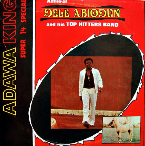 Admiral Dele Abiodun And His Top Hitters Band – Adawa King – Super 14 Special 70s NIGERIAN Highlife Juju Music ALBUM