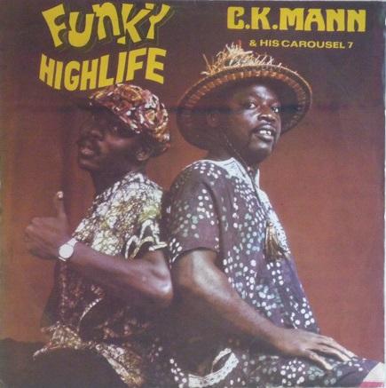 C.K. Mann & His Carousel 7 – Funky Highlife 70s GHANA Music ALBUM