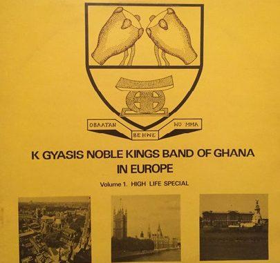 K. Gyasi And His Noble Kings – K Gyasis Noble Kings Band Of Ghana In Europe – Volume. 1 High Life Special 70s GHANAIAN Music ALBUM