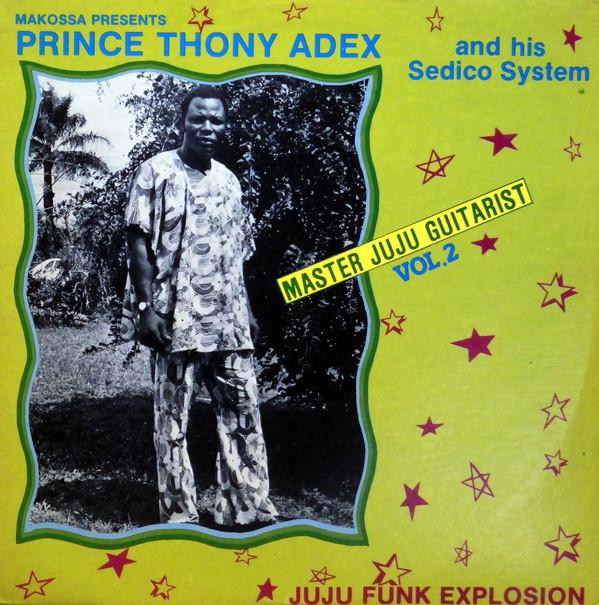Prince Thony Adex And His Sedico System – Master Juju Guitarist Vol. 2 – Juju Funk Explosion 70s NIGERIAN Yoruba Music ALBUM