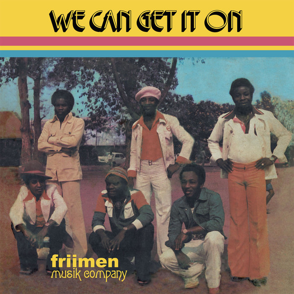 Friimen Musik Company – We Can Get In On 70s NIGERIAN Afrobeat Rock Reggae Music ALBUM