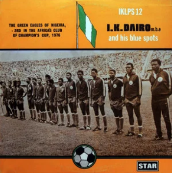 I.K. Dairo M.B.E. And His Blue Spots – The Green Eagles Of Nigeria, 3rd In The Africa's Club Of Champion's Cup 1976 – Highlife Music ALBUM