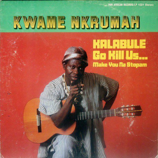 Kwame Nkrumah – Kalabule Go Kill Us… Make You No Stopam 70s GHANA Highlife Music ALBUM