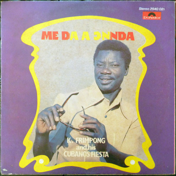 K. Frimpong & His Cubanos Fiesta – Me Da A Ɔnnda : 70s GHANA Highlife Afrobeat Afrofunk Soul Album
