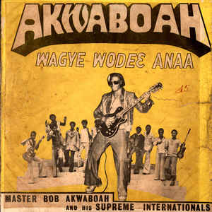 Master Bob Akwaboah And His Supreme Internationals – Wagye Wodee Anaa 70s GHANA Highlife Afro Album