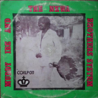 Muddy Ibe And The Nkwa Brothers System – Niger City Social Club Of Nigeria 70s Highlife Afro ALBUM