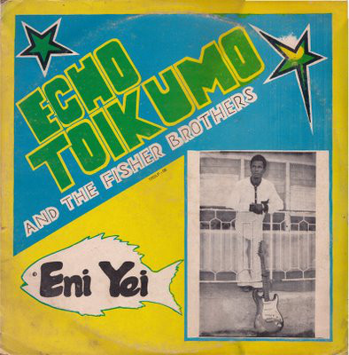 Echo Toikumo And The Fisher Brothers – Eni Yei ALBUM LP afrosunny- african music online nigeria