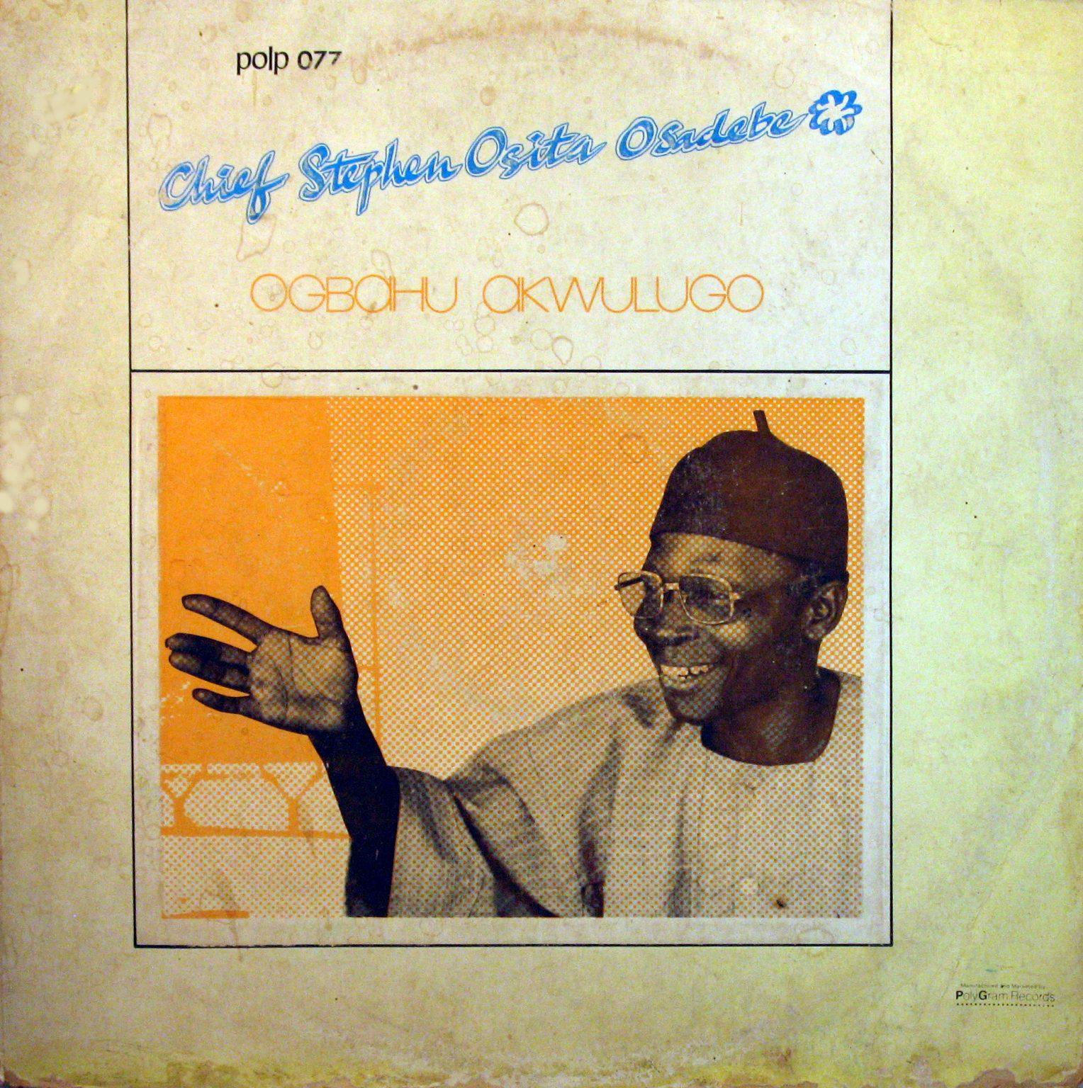Chief Stephen Osita Osadebe And His Nigerian Sound Makers International – Ogbahu Akwulugo NIGERIAN Highlife Folk Music ALBUM Lp