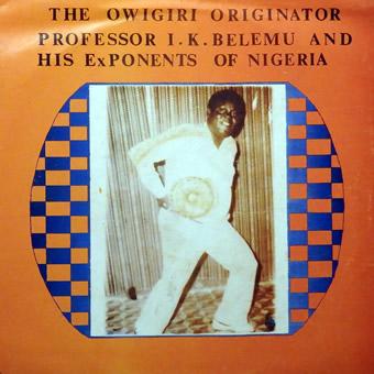Professor I.K.Belemu And His Exponents Of Nigeria – The Owigiri Originator NIGERIAN Highlife Music ALBUM LP