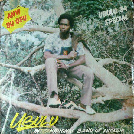 Ubulu International Band Of Nigeria – Anyi Bu Ofu – Ubulu 84 Special : NIGERIAN Highlife Music ALBUM LP