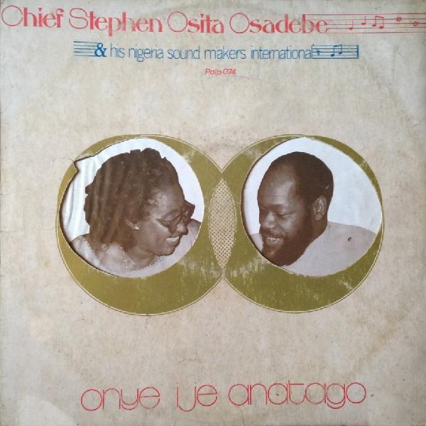 Chief Stephen Osita Osadebe & His Nigeria Sound Makers International – Onye Ije Anatago : 80's NIGERIAN Highlife Music ALBUM LP