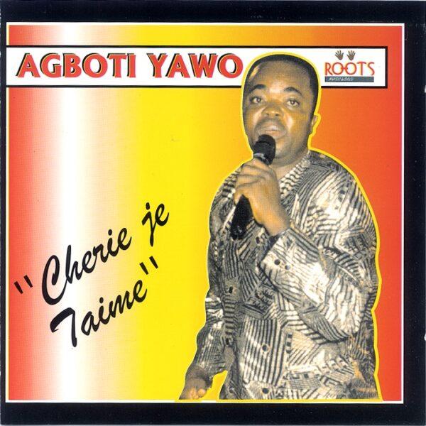 Agboti Yawo - 1997 - Cherie Je T' aime