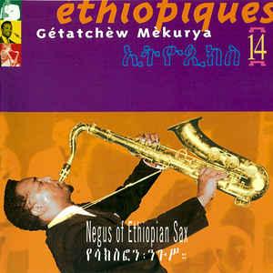 Gétatchèw Mèkurya – Éthiopiques 14 Negus Of Ethiopian Sax