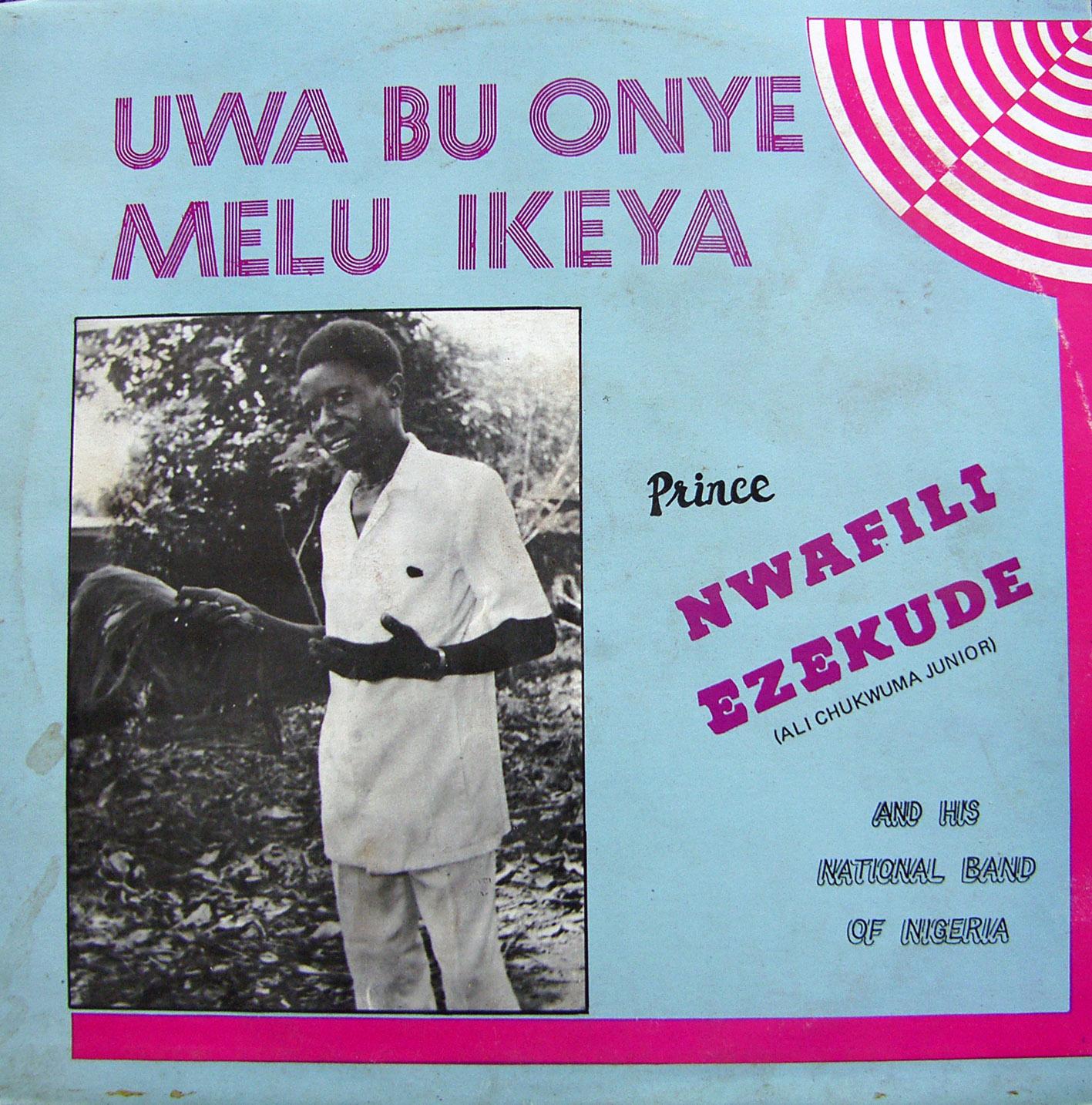 Prince Nwafili Ezekude (Ali Chukwuma Junior) And His National Band Of Nigeria – Uwa Bu Onye Melu Ikeya 70s NIGERIAN Igbo Highlife Music ALBUM LP